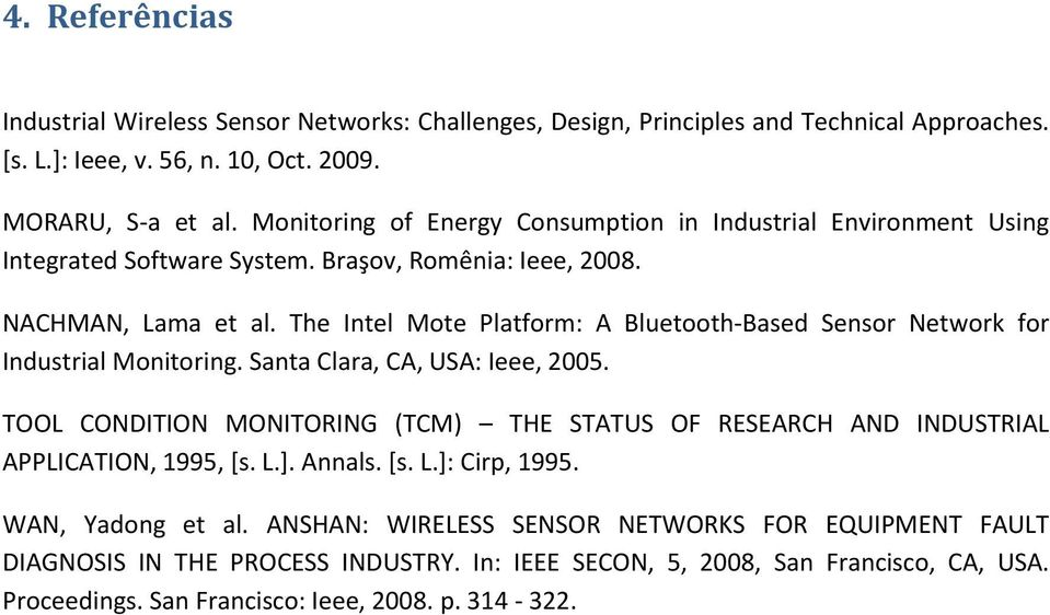 The Intel Mote Platform: A Bluetooth-Based Sensor Network for Industrial Monitoring. Santa Clara, CA, USA: Ieee, 2005.