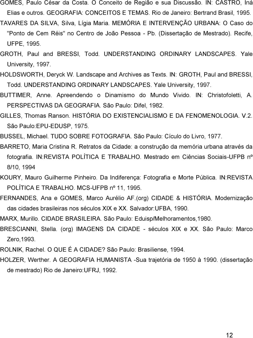 GROTH, Paul and BRESSI, Todd. UNDERSTANDING ORDINARY LANDSCAPES. Yale University, 1997. HOLDSWORTH, Deryck W. Landscape and Archives as Texts. IN: GROTH, Paul and BRESSI, Todd.