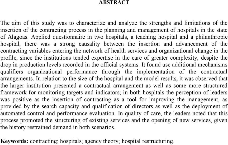 Applied questionnaire in two hospitals, a teaching hospital and a philanthropic hospital, there was a strong causality between the insertion and advancement of the contracting variables entering the