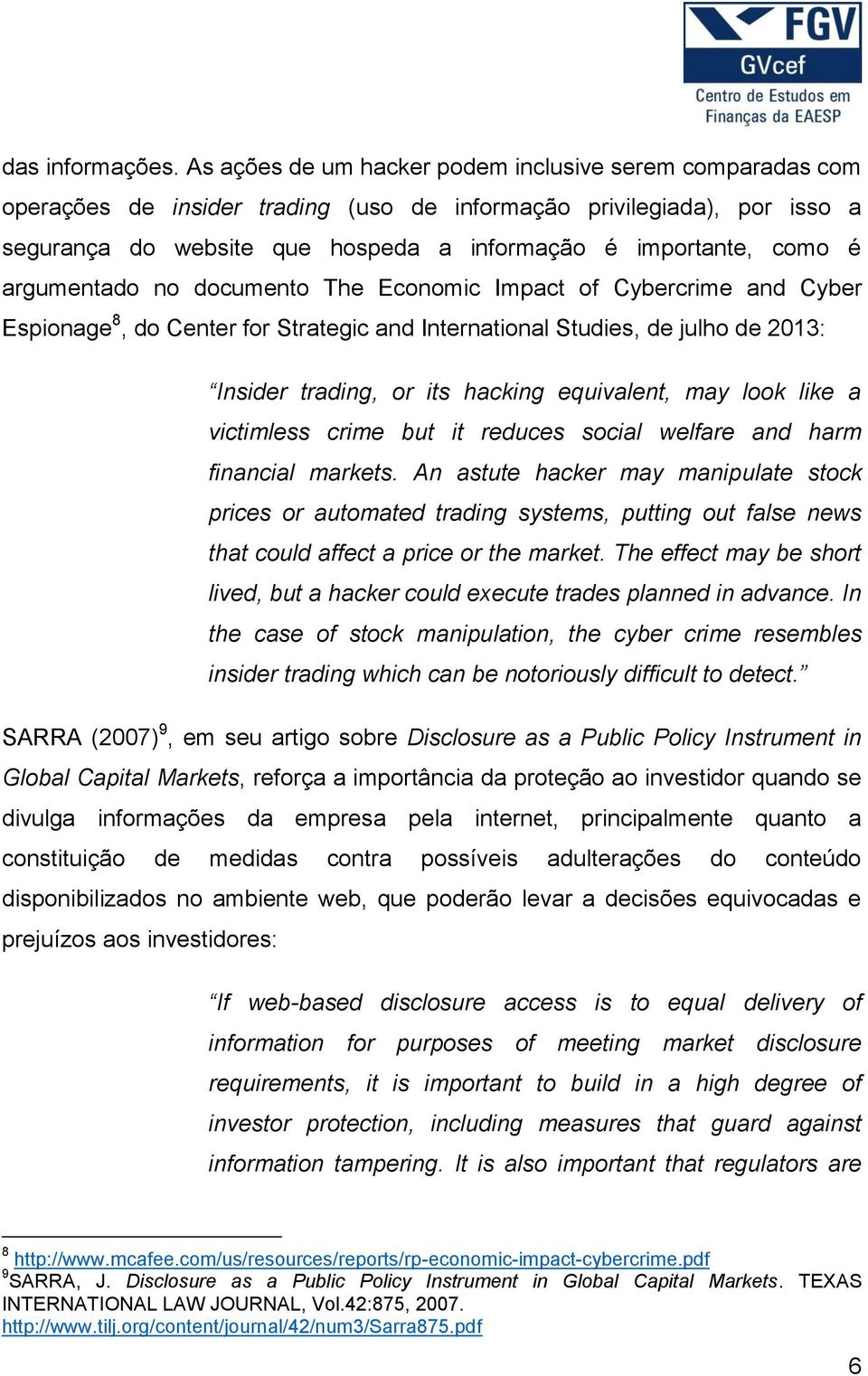 argumentado no documento The Economic Impact of Cybercrime and Cyber Espionage 8, do Center for Strategic and International Studies, de julho de 2013: Insider trading, or its hacking equivalent, may
