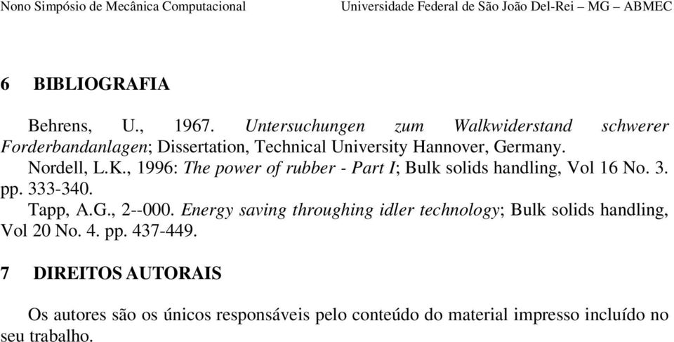 Nordell, L.K., 1996: The power of rubber - Part I; Bulk solids handling, Vol 16 No. 3. pp. 333-340. Tapp, A.G., 2--000.