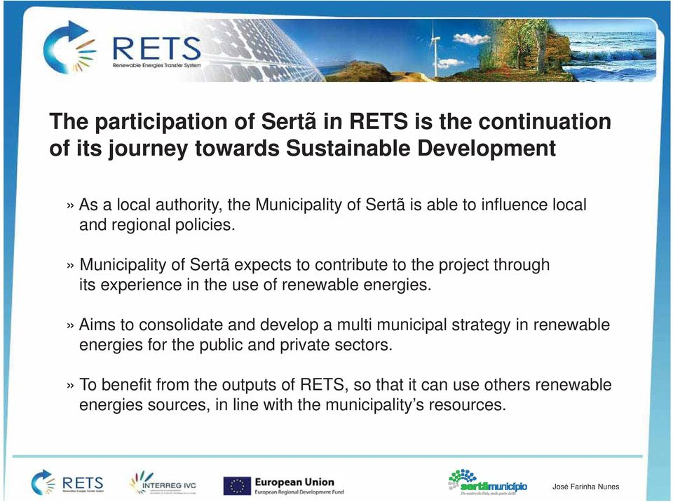 » Municipality of Sertã expects to contribute to the project through its experience in the use of renewable energies.