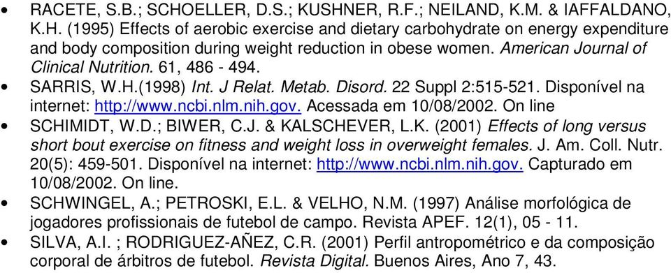 On line SCHIMIDT, W.D.; BIWER, C.J. & KALSCHEVER, L.K. (2001) Effects of long versus short bout exercise on fitness and weight loss in overweight females. J. Am. Coll. Nutr. 20(5): 459-501.