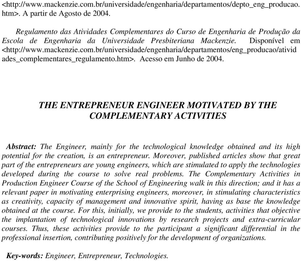 THE ENTREPRENEUR ENGINEER MOTIVATED BY THE COMPLEMENTARY ACTIVITIES Abstract: The Engineer, mainly for the technological knowledge obtained and its high potential for the creation, is an entrepreneur.