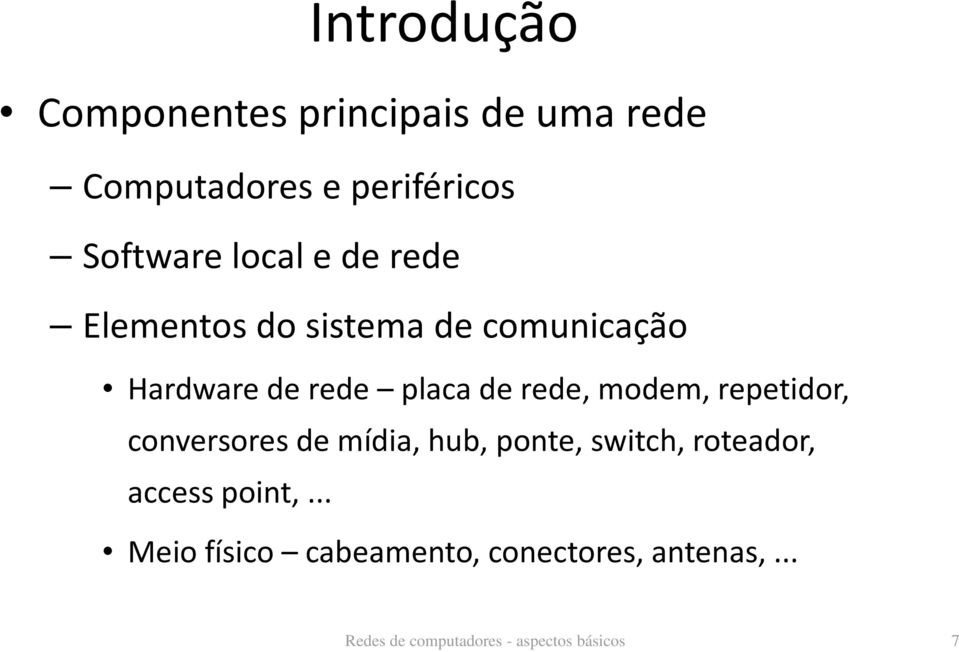 modem, repetidor, conversores de mídia, hub, ponte, switch, roteador, access point,.