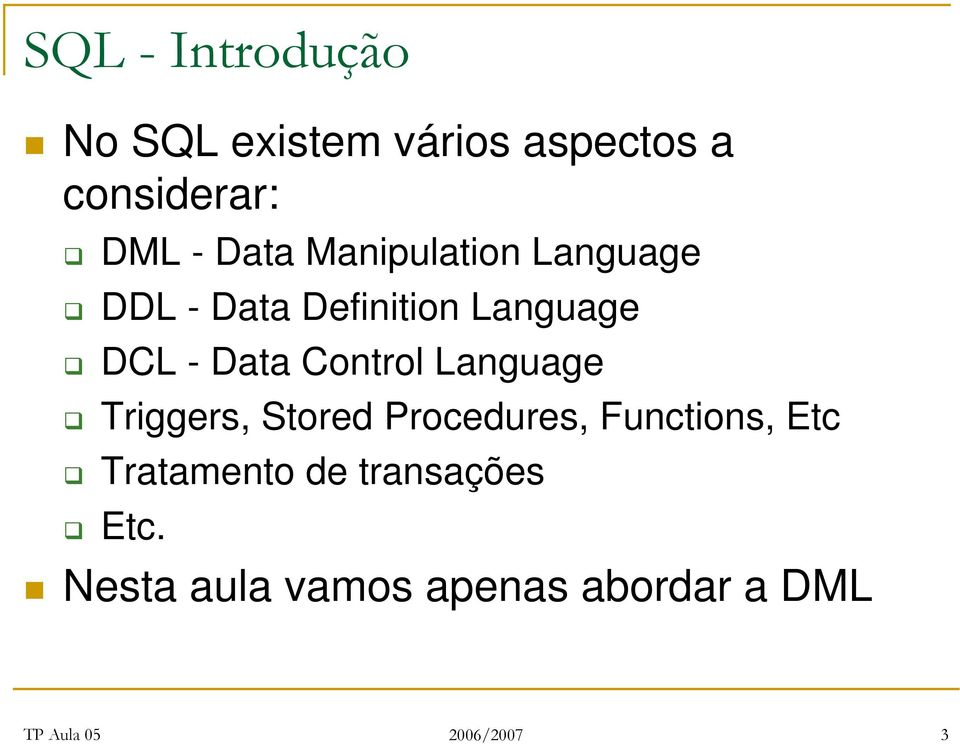 Data Control Language Triggers, Stored Procedures, Functions,