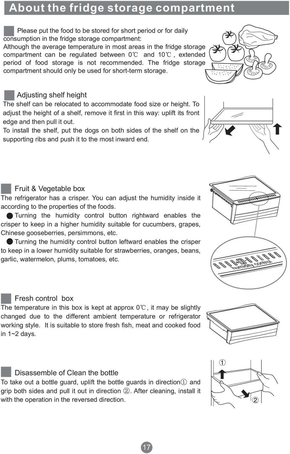 Adjusting shelf height The shelf can be relocated to accommodate food size or height. To adjust the height of a shelf, remove it first in this way: uplift its front edge and then pull it out.