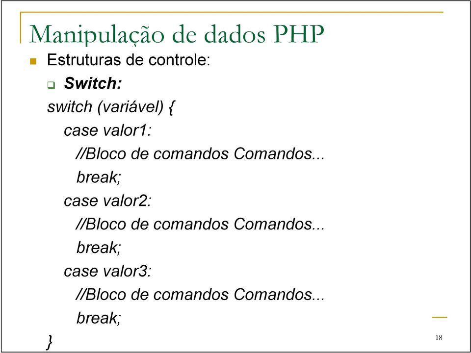 .. break; case valor2: //Bloco de comandos Comandos.