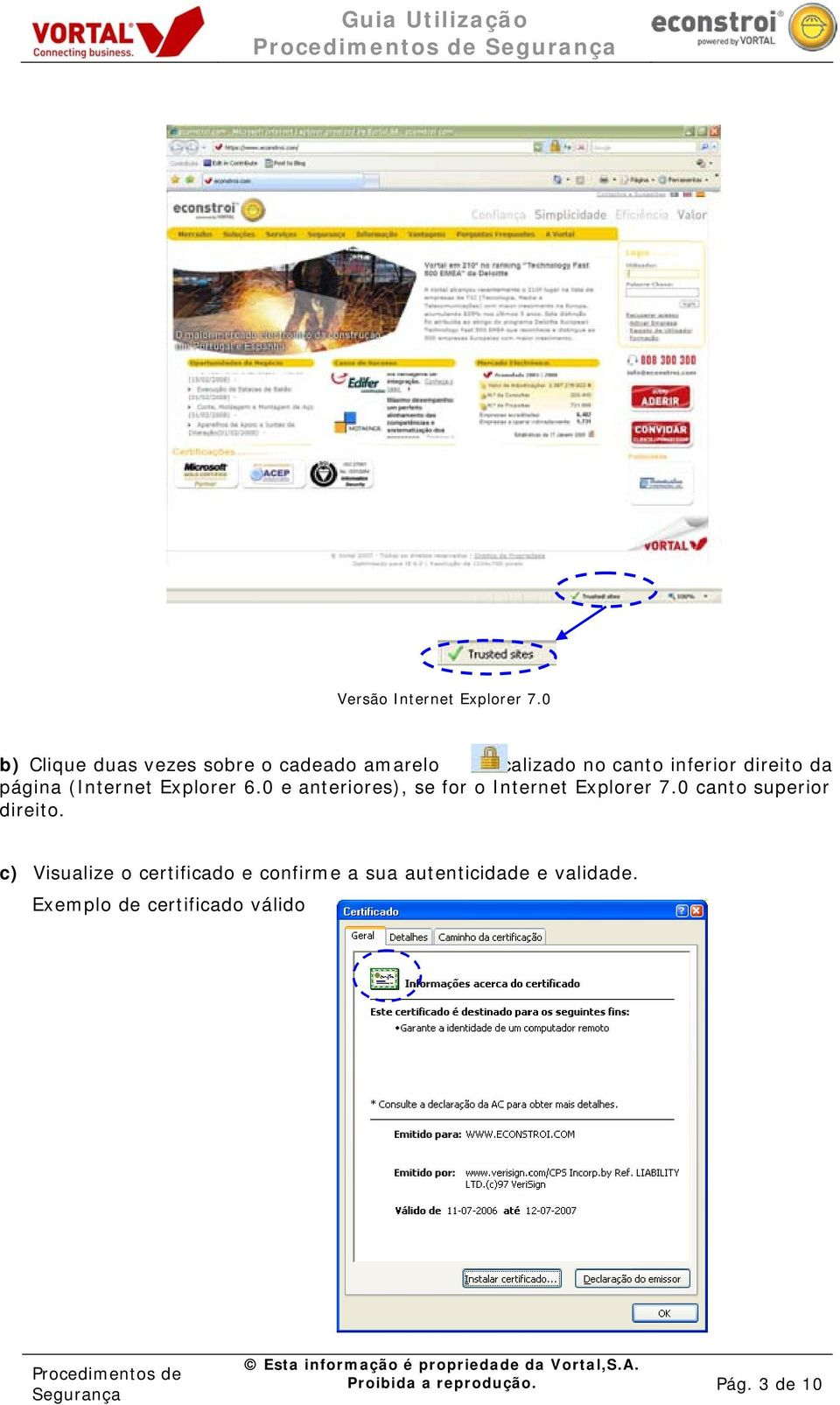 0 e anteriores), se for o Internet Explorer 7.0 canto superior direito.