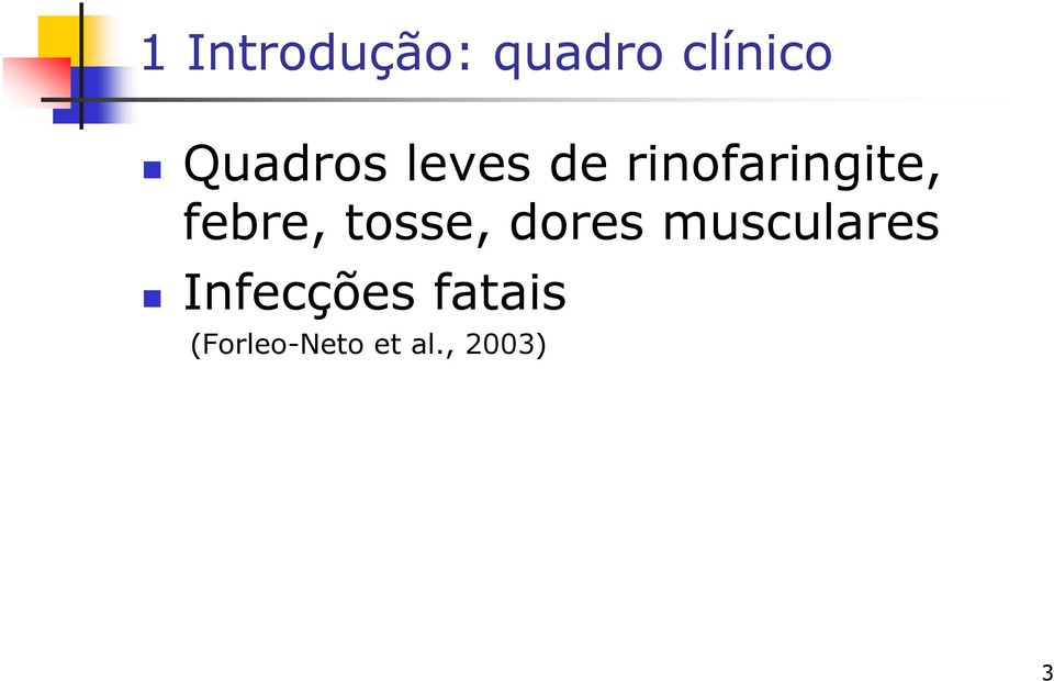 febre, tosse, dores musculares