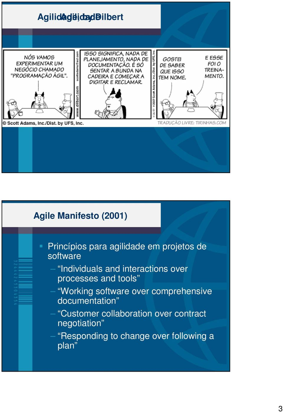 processes and tools Working software over comprehensive documentation