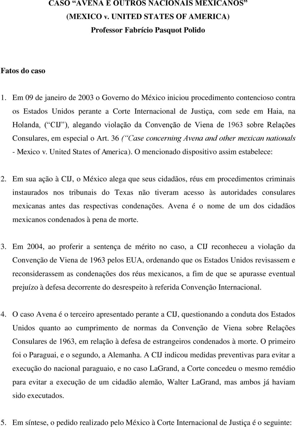 violação da Convenção de Viena de 1963 sobre Relações Consulares, em especial o Art. 36 ( Case concerning Avena and other mexican nationals - Mexico v. United States of America).