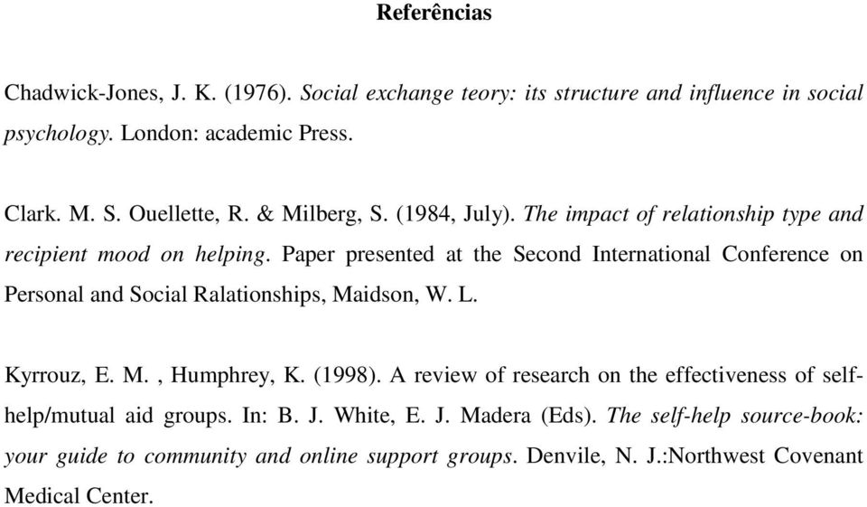 Paper presented at the Second International Conference on Personal and Social Ralationships, Maidson, W. L. Kyrrouz, E. M., Humphrey, K. (1998).