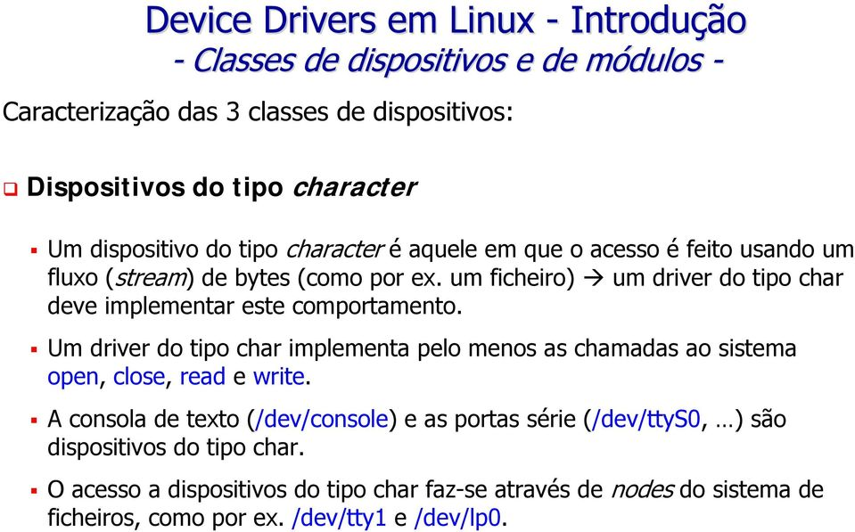 Um driver do tipo char implementa pelo menos as chamadas ao sistema open, close, read e write.