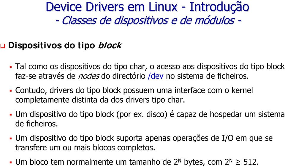 Contudo, drivers do tipo block possuem uma interface com o kernel completamente distinta da dos drivers tipo char.