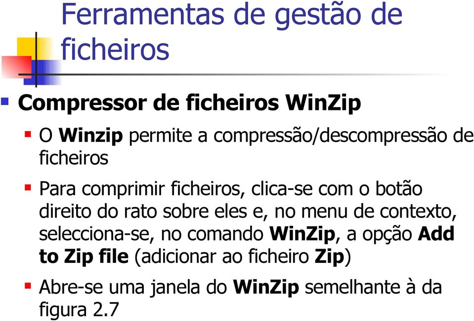contexto, selecciona-se, no comando WinZip, a opção Add to Zip file