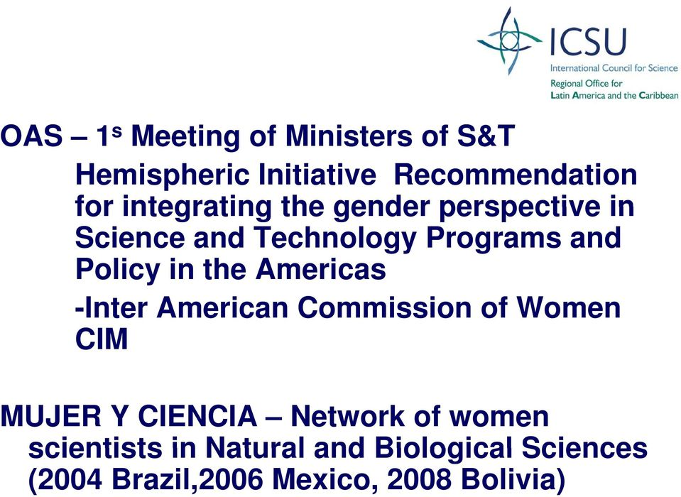 the Americas -Inter American Commission of Women CIM MUJER Y CIENCIA Network of