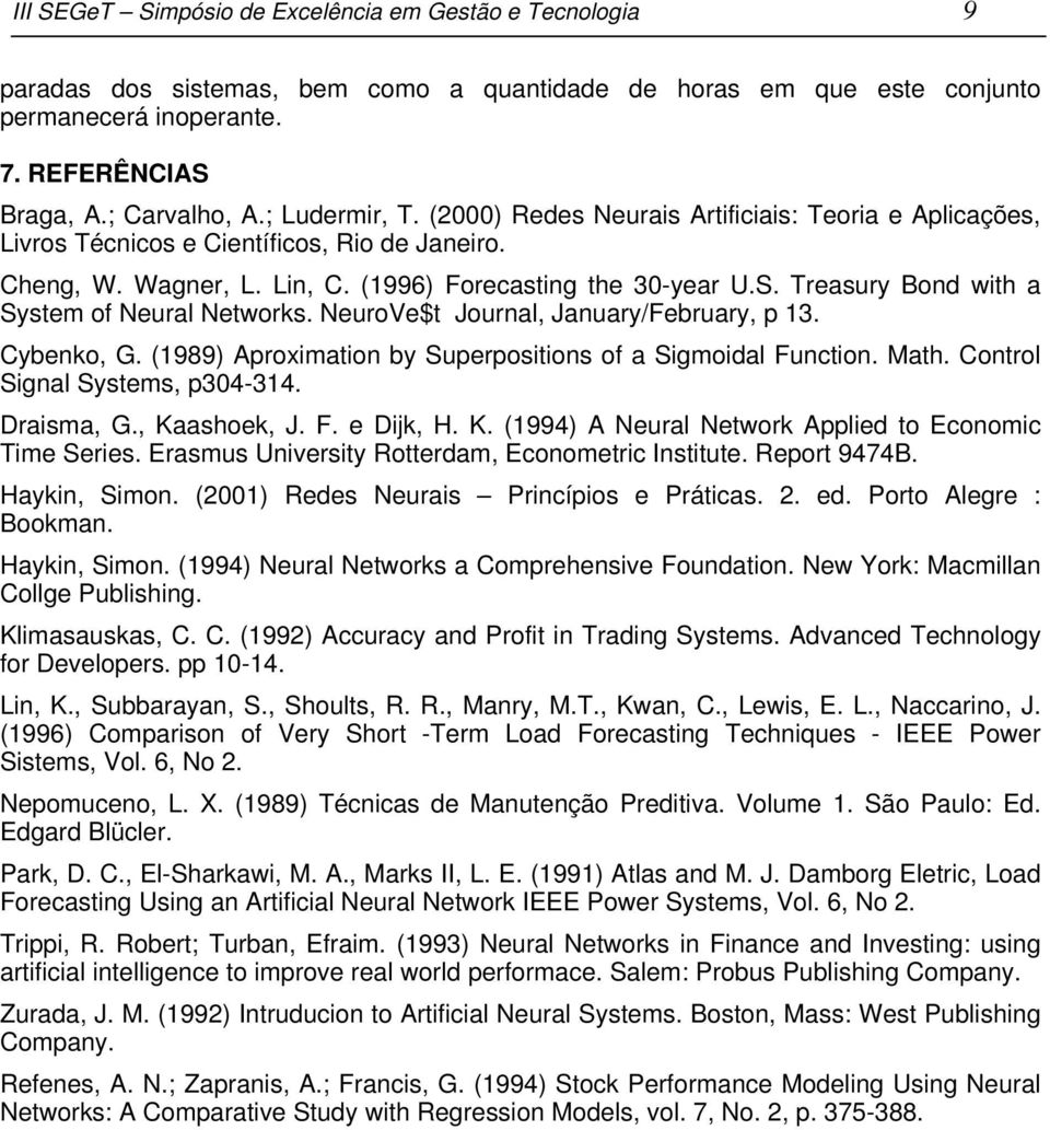 Treasury Bond with a System of Neural Networks. NeuroVe$t Journal, January/February, p 13. Cybenko, G. (1989) Aproximation by Superpositions of a Sigmoidal Function. Math.