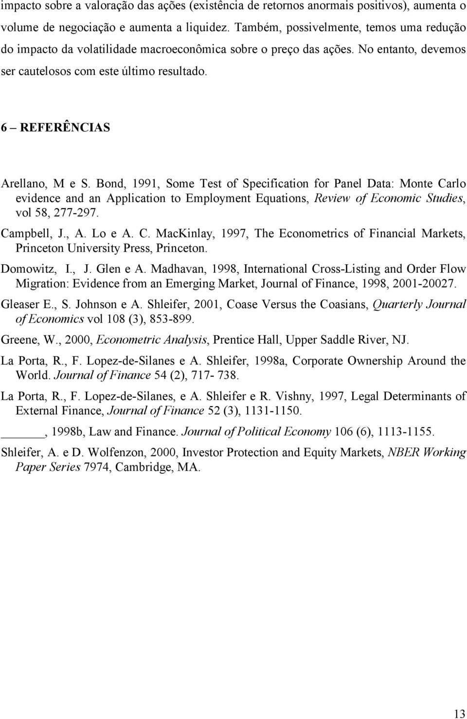 Bond, 99, Some Tes of Specfcaon for Panel Daa: Mone Carlo evdence and an Applcaon o Employmen Equaons, Revew of Economc Sudes, vol 58, 277-297. Campbell, J., A. Lo e A. C. MacKnlay, 997, The Economercs of Fnancal Markes, Prnceon Unversy Press, Prnceon.