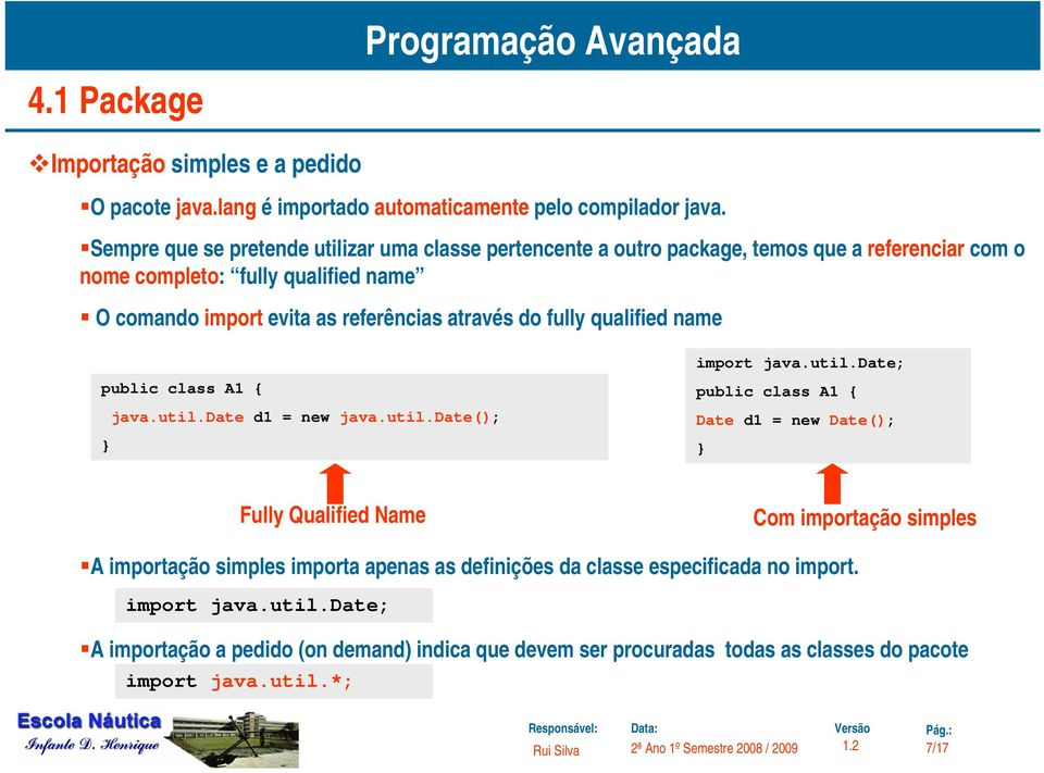 através do fully qualified name public class A1 { java.util.