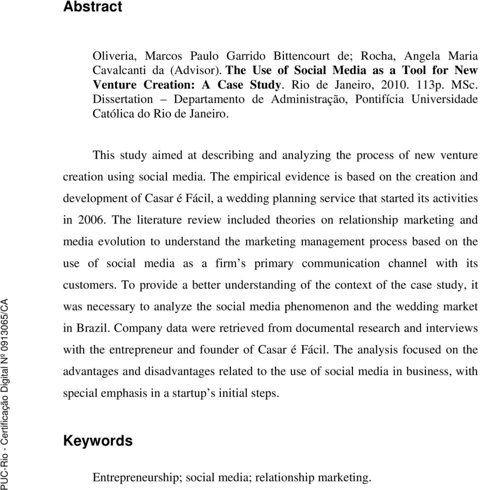 This study aimed at describing and analyzing the process of new venture creation using social media.