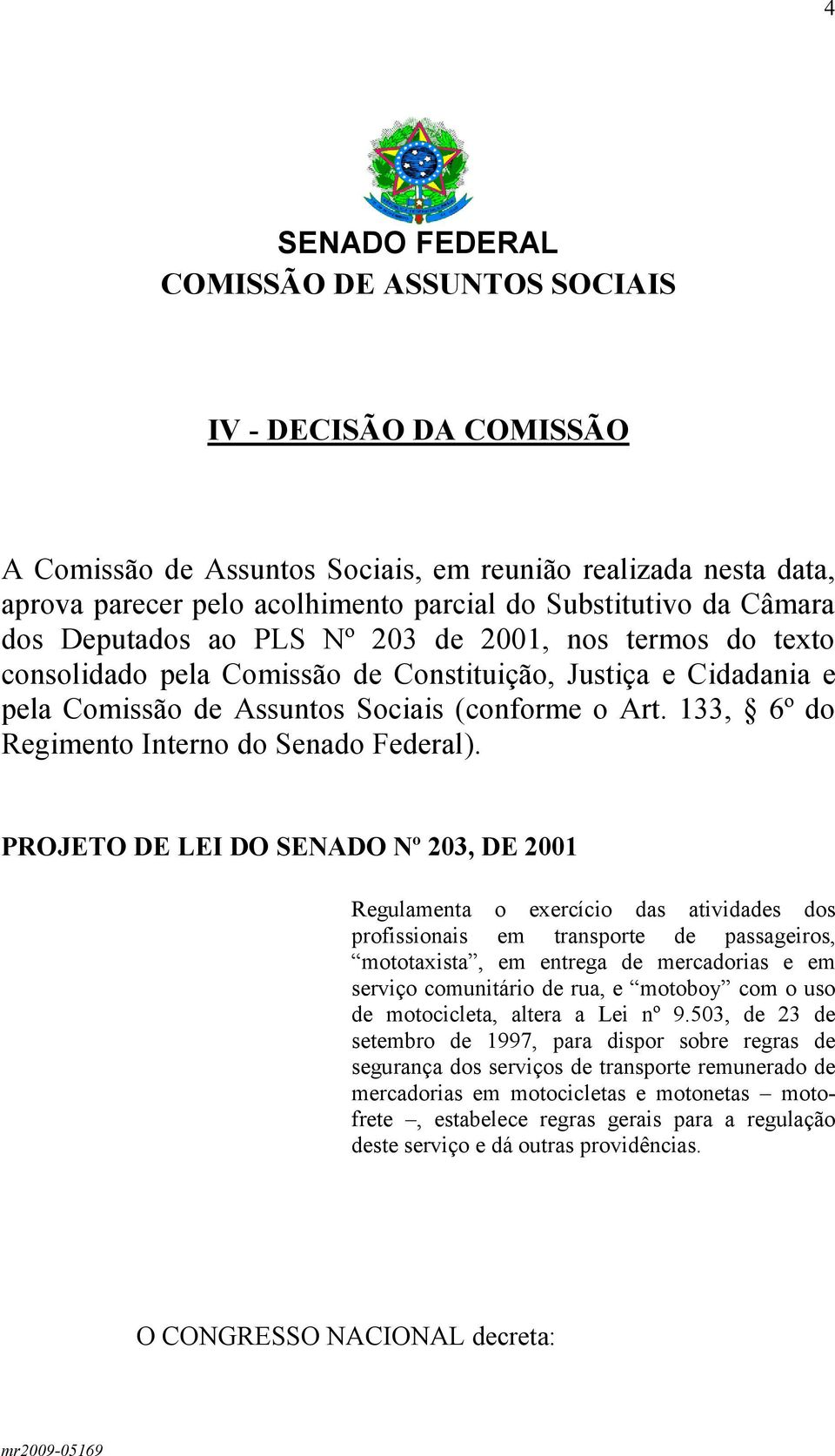133, 6º do Regimento Interno do Senado Federal).