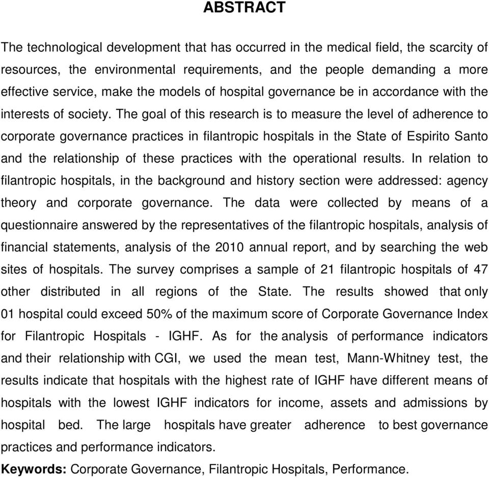 The goal of this research is to measure the level of adherence to corporate governance practices in filantropic hospitals in the State of Espirito Santo and the relationship of these practices with