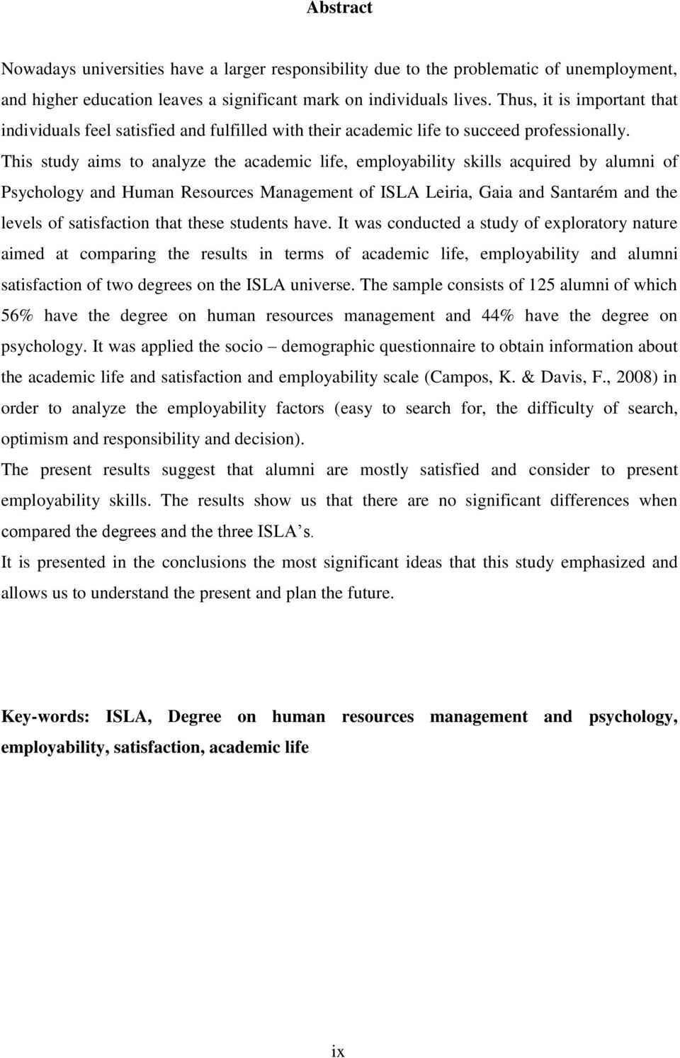 This study aims to analyze the academic life, employability skills acquired by alumni of Psychology and Human Resources Management of ISLA Leiria, Gaia and Santarém and the levels of satisfaction