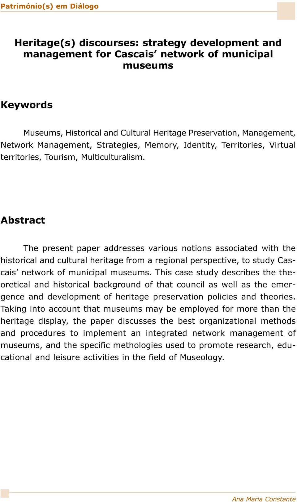 Abstract The present paper addresses various notions associated with the historical and cultural heritage from a regional perspective, to study Cascais network of municipal museums.