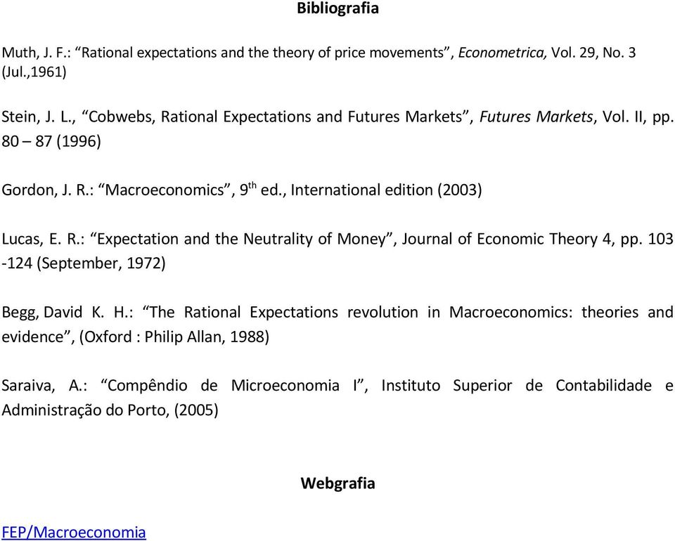 , International edition (2003) Lucas, E. R.: Expectation and the Neutrality of Money, Journal of Economic Theory 4, pp. 103-124 (September, 1972) Begg, David K. H.