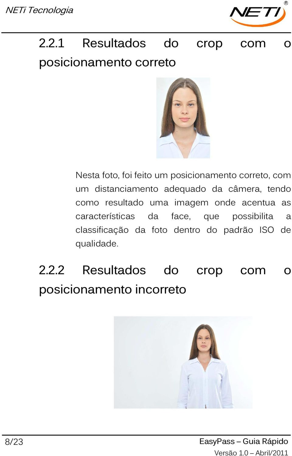 acentua as características da face, que possibilita a classificação da foto dentro do padrão