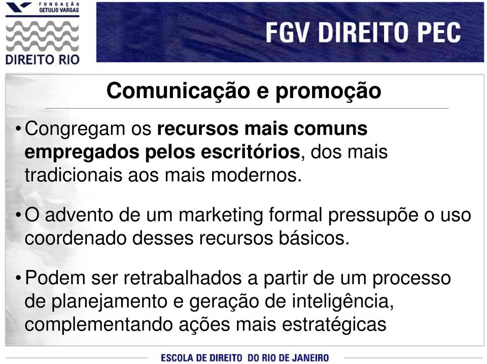O advento de um marketing formal pressupõe o uso coordenado desses recursos básicos.
