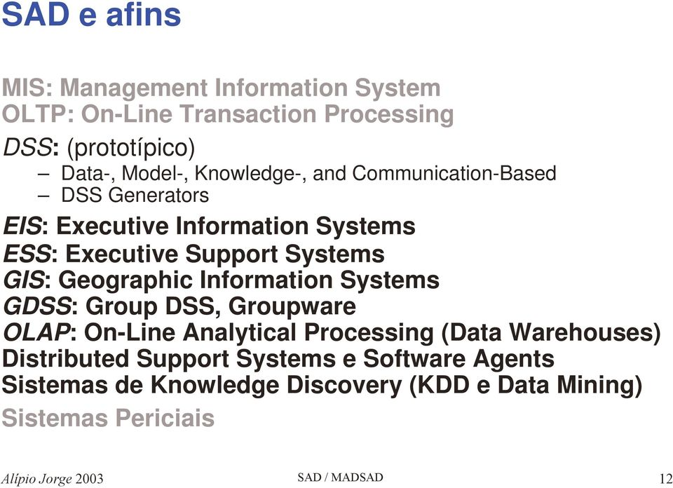 Systems GIS: Geographic Information Systems GDSS: Group DSS, Groupware OLAP: On-Line Analytical Processing (Data