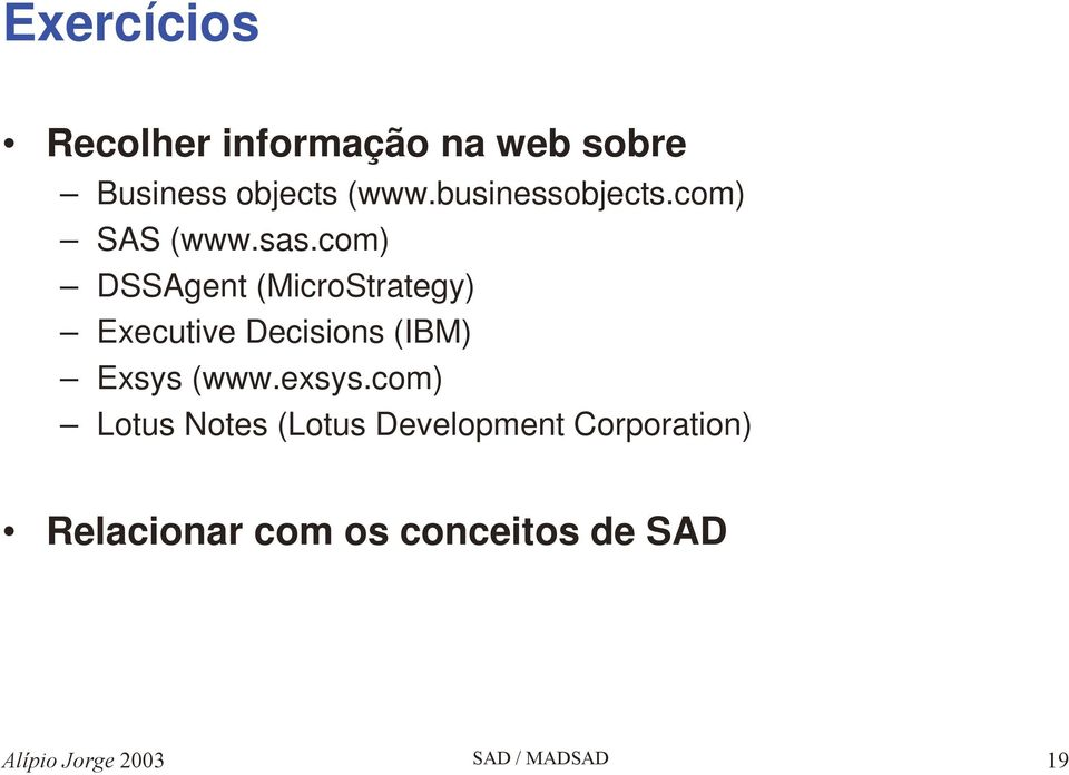 com) DSSAgent (MicroStrategy) Executive Decisions (IBM) Exsys