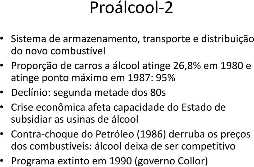 econômica afeta capacidade do Estado de subsidiar as usinas de álcool Contra-choque do Petróleo (1986)