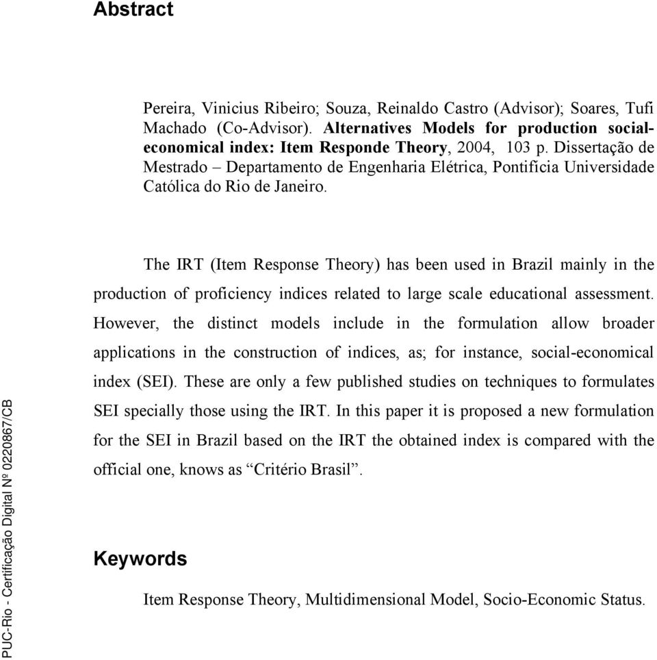 The IRT (Item Response Theory) has been used in Brazil mainly in the production of proficiency indices related to large scale educational assessment.