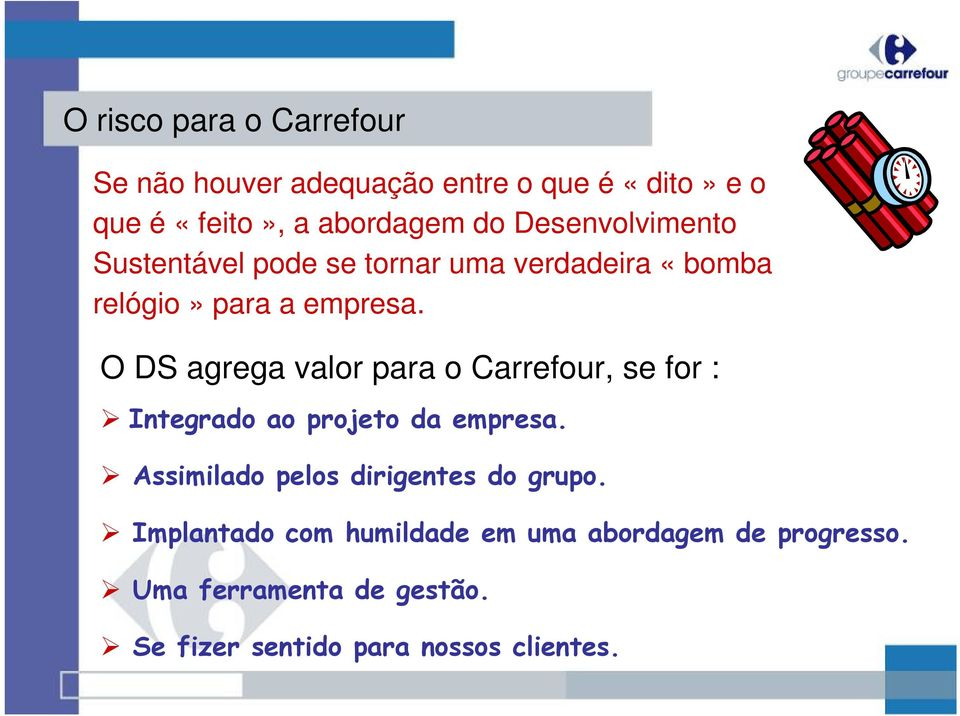 O DS agrega valor para o Carrefour, se for : Integrado ao projeto da empresa.