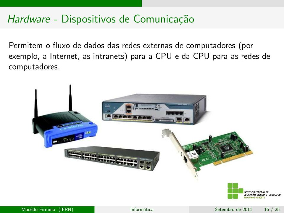 Internet, as intranets) para a CPU e da CPU para as redes de