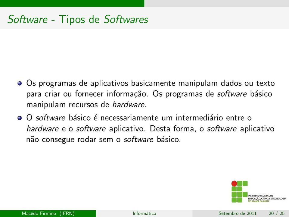 O software básico é necessariamente um intermediário entre o hardware e o software aplicativo.