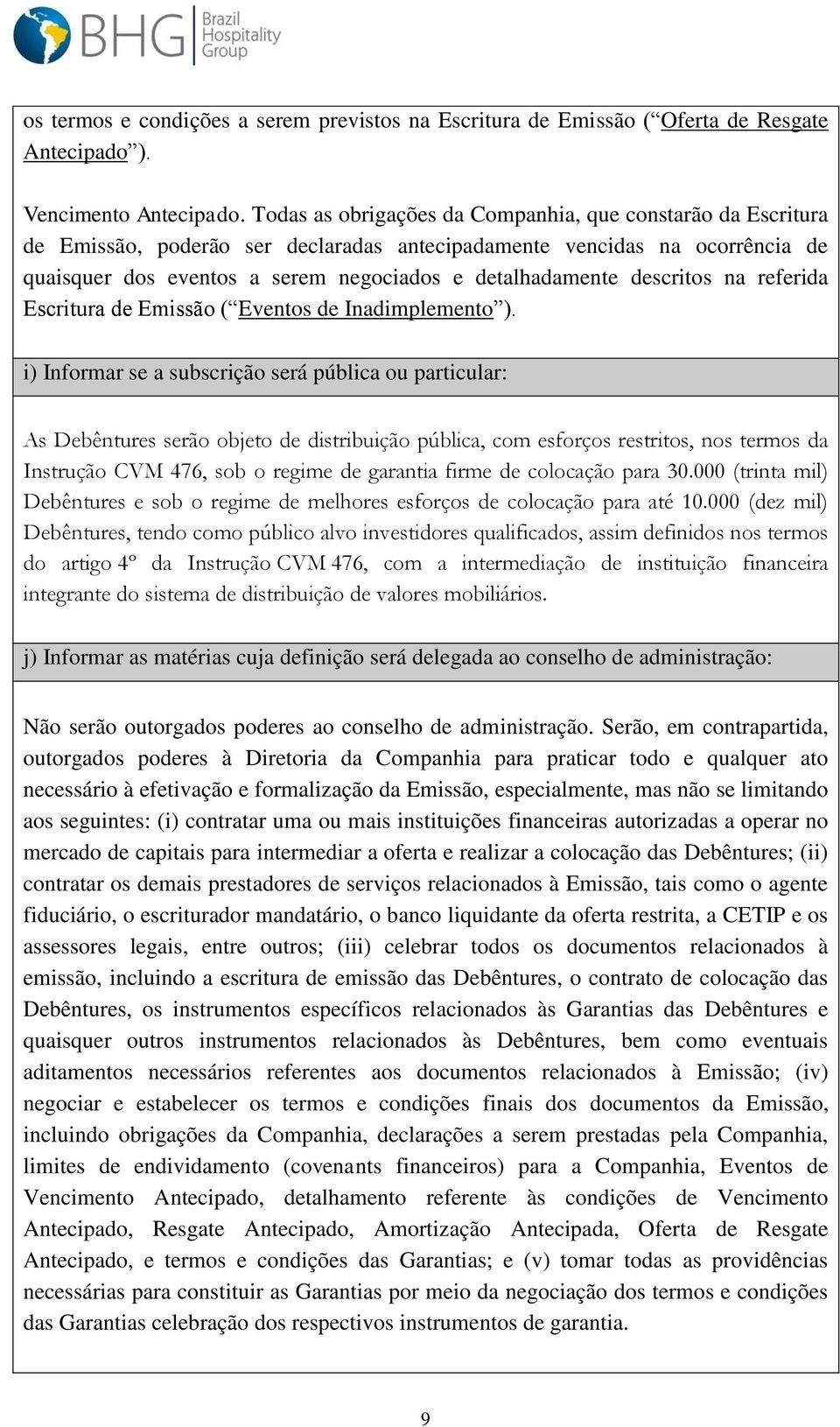 descritos na referida Escritura de Emissão ( Eventos de Inadimplemento ).