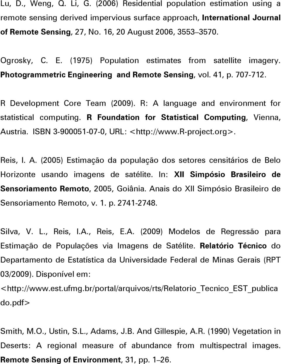 R: A language and environment for statistical computing. R Foundation for Statistical Computing, Vienna, Austria. ISBN 3-900051-07-0, URL: <http://www.r-project.org>. Reis, I. A. (2005) Estimação da população dos setores censitários de Belo Horizonte usando imagens de satélite.