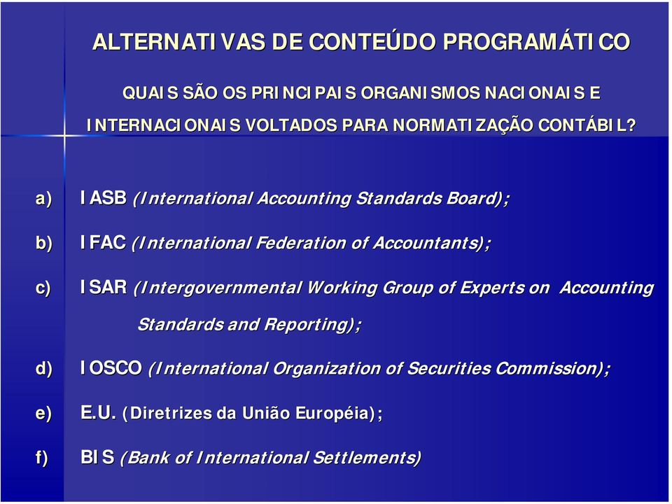 a) IASB (International Accounting Standards Board); b) IFAC (International Federation of Accountants); c) ISAR