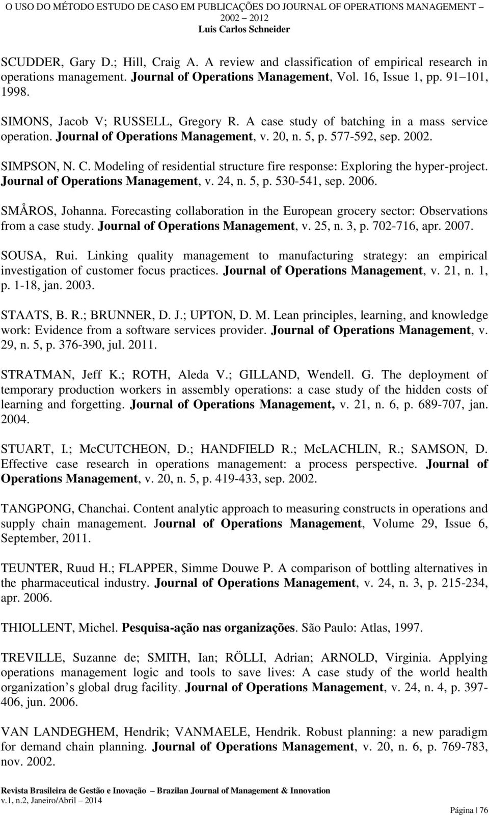 Modeling of residential structure fire response: Exploring the hyper-project. Journal of Operations Management, v. 24, n. 5, p. 530-541, sep. 2006. SMÅROS, Johanna.