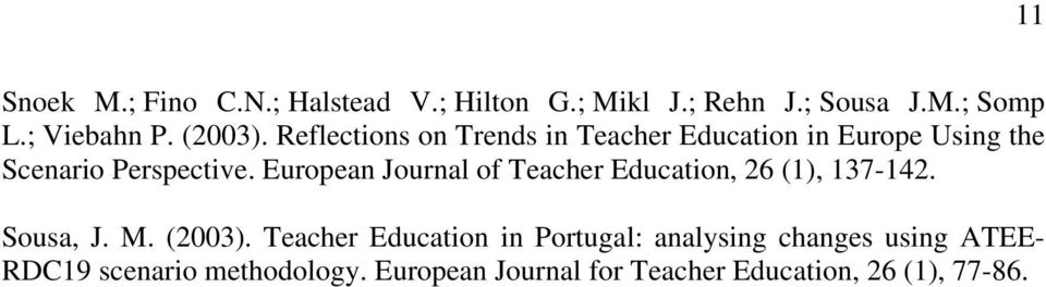 European Journal of Teacher Education, 26 (1), 137-142. Sousa, J. M. (2003).