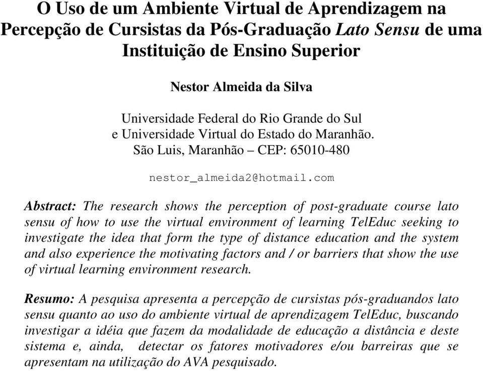 com Abstract: The research shows the perception of post-graduate course lato sensu of how to use the virtual environment of learning TelEduc seeking to investigate the idea that form the type of