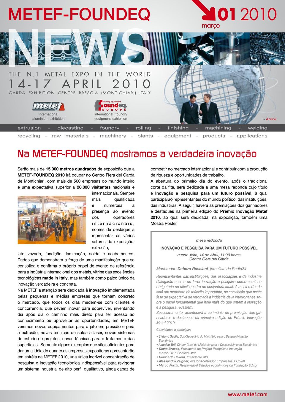 - foundry - rolling - finishing - machining - welding recycling - raw materials - machinery - plants - equipment - products - applications Na METEF-FOUNDEQ mostramos a verdadeira inovação Serão mais