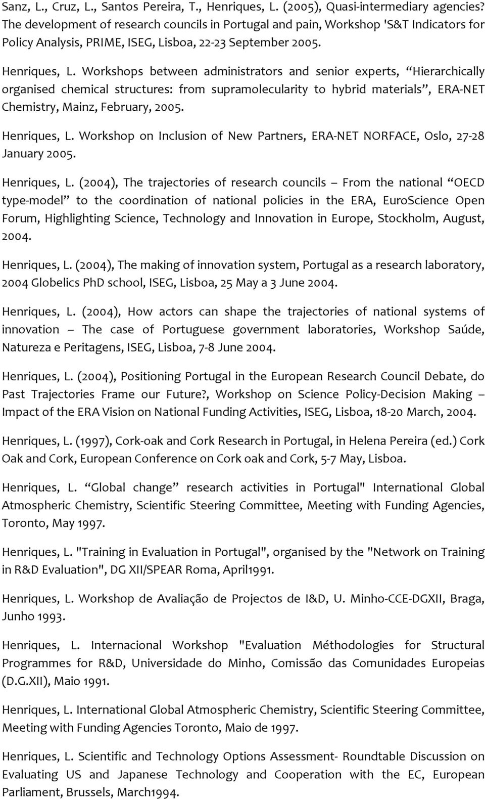 Workshops between administrators and senior experts, Hierarchically organised chemical structures: from supramolecularity to hybrid materials, ERA- NET Chemistry, Mainz, February, 2005. Henriques, L.