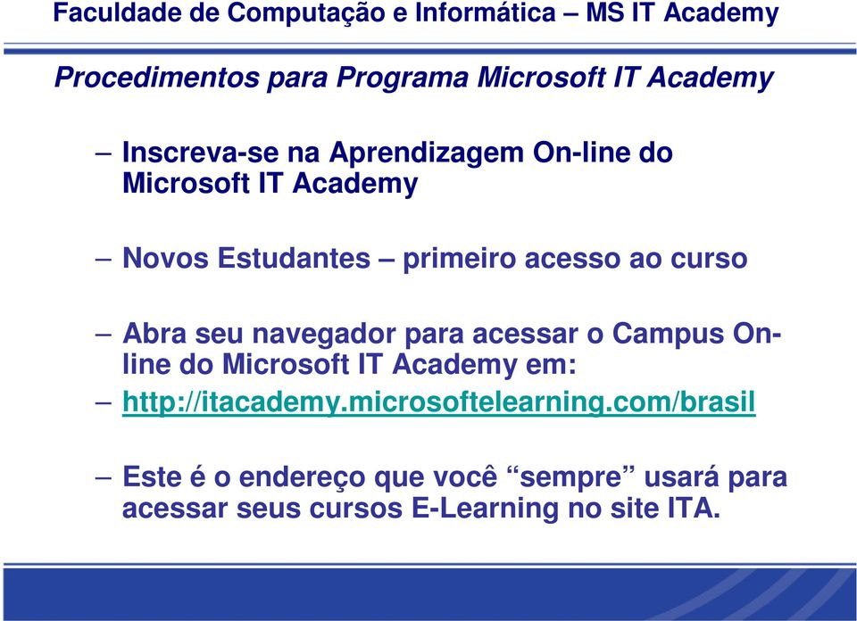 acessar o Campus Online do Microsoft IT Academy em: http://itacademy.microsoftelearning.