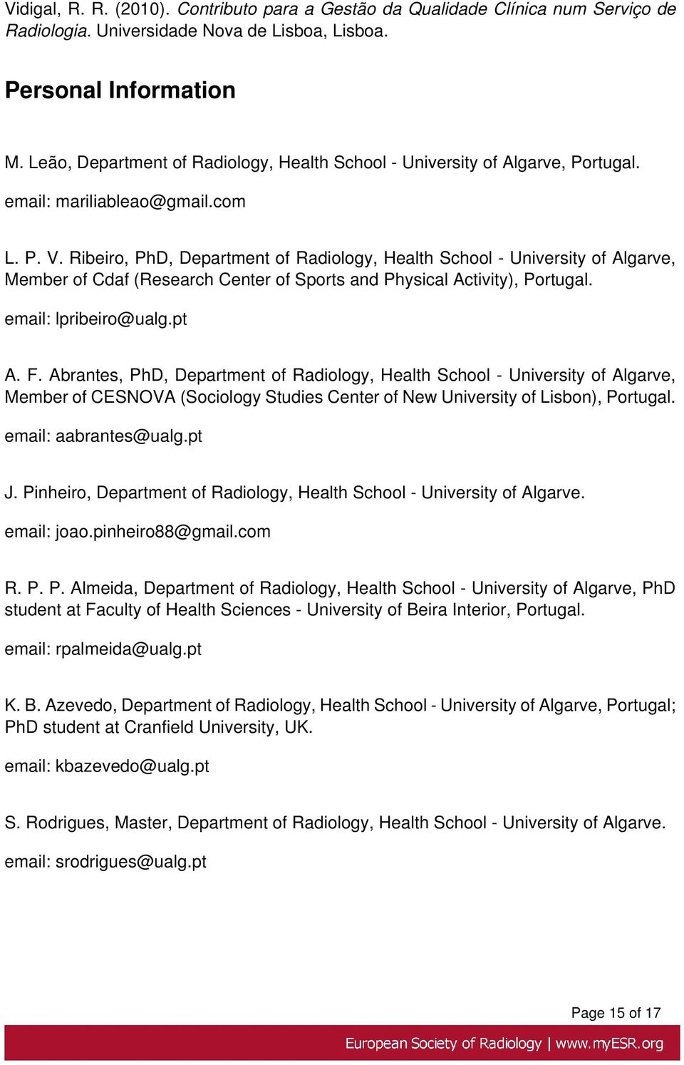 Ribeiro, PhD, Department of Radiology, Health School - University of Algarve, Member of Cdaf (Research Center of Sports and Physical Activity), Portugal. email: lpribeiro@ualg.pt A. F.