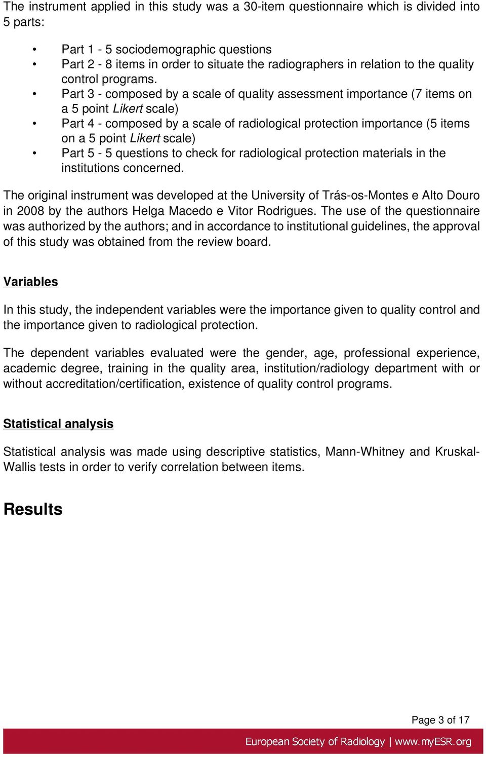 Part 3 - composed by a scale of quality assessment importance (7 items on a 5 point Likert scale) Part 4 - composed by a scale of radiological protection importance (5 items on a 5 point Likert